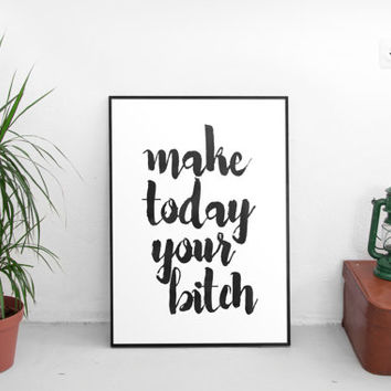 "printable art""make today your bitch""black and white,quote typography poster,modern wall decor,home decor,office decor,watercolor print"