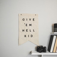 'Give 'Em Hell Kid' Wall Hanging Cotton Flag