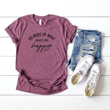 Do More of what Makes You Happy | Short Sleeve Graphic Tee