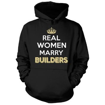 Real Women Marry Builders. Cool Gift - Hoodie