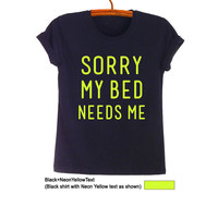 Sorry my bed needs me TShirt Black Teen Fashion Funny Slogan Hipster Tumblr Womens Unisex Cool Awesome Stuff Merch Swag Dope Street Style