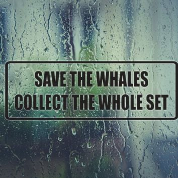 Save the whales colelct the whole set Vinyl Decal (Permanent Sticker)