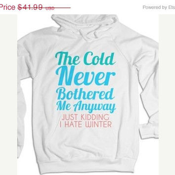 ON SALE The Cold Never Bothered Me Anyway Just Kidding I Hate Winter Hoodie