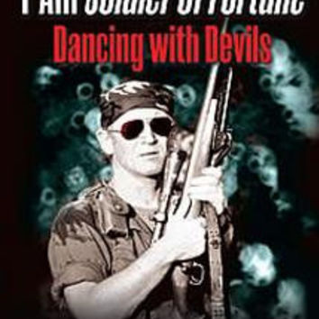 I am Soldier of Fortune: Dancing with Devils - Lt. Colonel Robert K. Brown, USAR (Ret.)