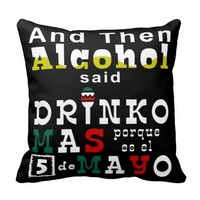 And Then Alcohol Said… Pillow