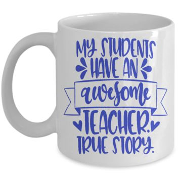 My students have an awesome teacher - ceramic coffee mug gift