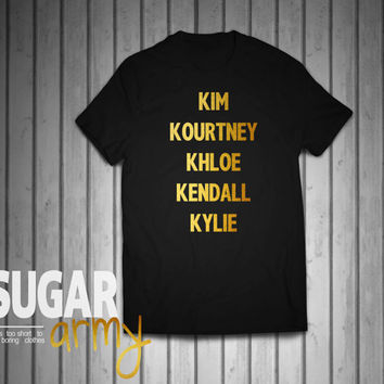 Kim Kourtney Khloe Kendall Kylie shirt, kim tumblr shirt, Golden text, instagram shirt, 100% Cotton tee, Unisex style