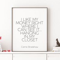 Fashion I like my money right where I can see it hanging in my closet printable INSTANT DOWNLOAD Fashion Sex and the City Carrie Bradshaw
