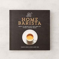 The Home Barista: How To Bring Out The Best In Every Coffee Bean By Simone Egger And Ruby Ashby Orr