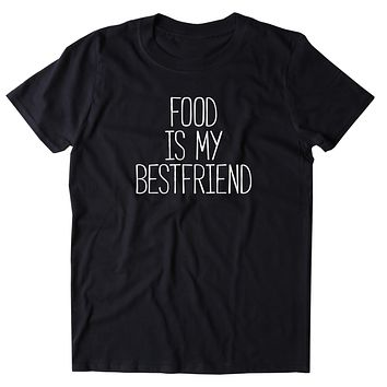 Food Is My Best Friend Shirt Funny Foodie Pizza Taco Lover T-Shirt