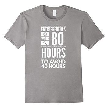 Entrepreneur Start Up Work 80 Hours Avoid 40 Hours T-Shirt