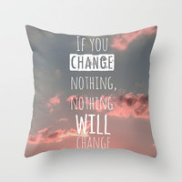 If you change nothing, nothing will change! Throw Pillow by Louise Machado