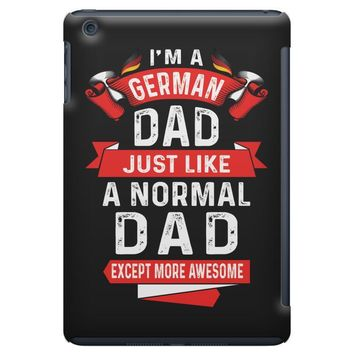 I'm a German Dad Just Like a Normal Dad Except More Awesome iPad Mini