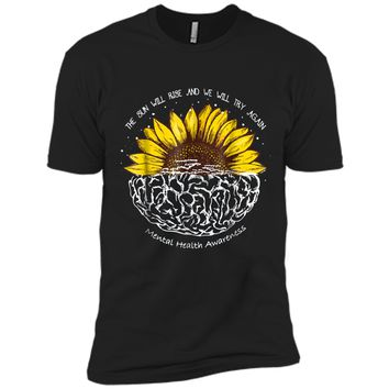 The Sun Will Rise And We Will Try Again Mental Health  Next Level Premium Short Sleeve Tee