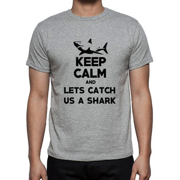 Keep Calm and Letd Catch Us a Shark - Fishing Tshirt - Boating Lake Tee - Fisherman Ocean Gift Mens and Womens T-shirt 2251