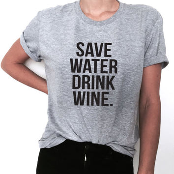 save water drink wine Tshirt gray Fashion funny slogan womens girls ladies lady gift present lazy relax top