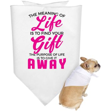 The Meaning Of Life Is To Find Your Gift, The Purpose Of Life Is To Give It Away Doggie Bandana