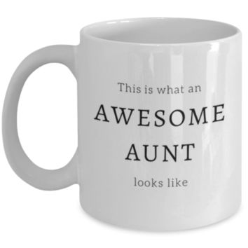 This Is What An Awesome Aunt Looks Like - Funny Coffee Mug - Sarcastic Coffee Mug - White Elephant Gift - Christmas Gift - Perfect Gift for Best Friend, Sibling, Coworker, Roommate, Aunt