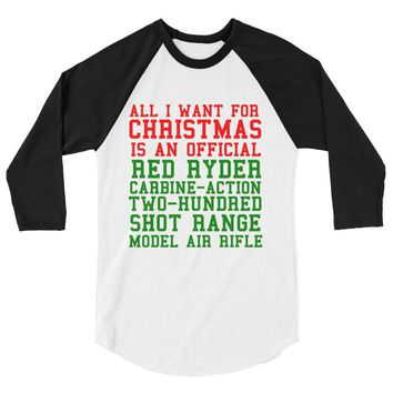 All I Want for Christmas is an Official Red Ryder Christmas Story 3/4 sleeve raglan shirt