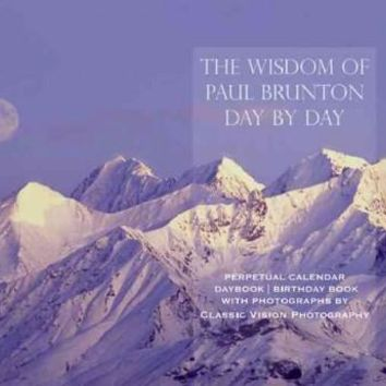 The Wisdom of Paul Brunton Day by Day: Perpetual Calendar/ Daybook / Birthday Book: The Wisdom of Paul Brunton Day by Day