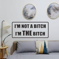Im not a bitch Im THE bitch Vinyl Wall Decal - Removable