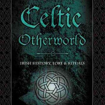 Magic Of The Celtic Otherworld: Irish History, Lore & Rituals (Llewellyn's Celtic Wisdom)