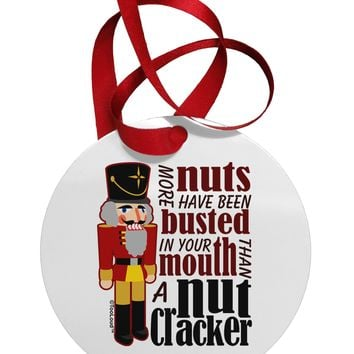 More Nuts Busted - Your Mouth Circular Metal Ornament by TooLoud