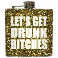 "Liquid Courage Flasks: ""Let's Get Drunk Bitches"" - Faux Gold Glitter Flask"
