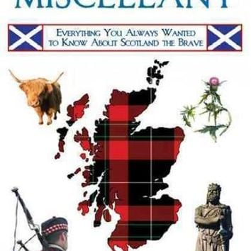 Scottish Miscellany: Everything You Always Wanted to Know About Scotland the Brave
