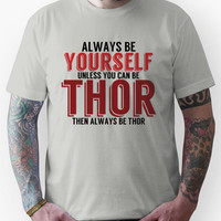 Be Yourself, unless you can be THOR! Unisex T-Shirt