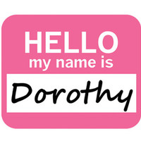 Dorothy Hello My Name Is Mouse Pad