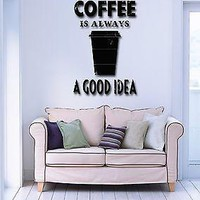 Wall Stickers Vinyl Decal Quotes Message Coffee Is Always Good Idea  Unique Gift (z1722)