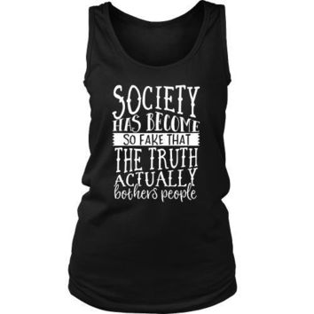 Society Has Become So Fake That the Truth Actually Bothers People - Women's Tank