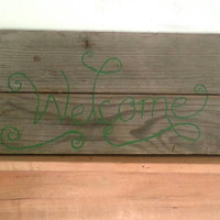 Green Welcome Sign on Upcycled Rustic Reclaimed Barn Wood
