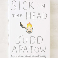 Sick In The Head: Conversations About Life And Comedy By Judd Apatow - Urban Outfitters