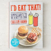 I'd Eat That!: Simple Ways To Be A Better Cook By Callum Hann