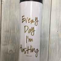 Coffee Tumbler - Every Day I'm Hustling