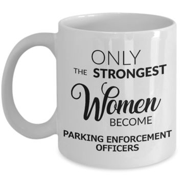 Parking Enforcement Gift - Only the Strongest Women Become Parket Enforcement Officers Ceramic Coffee Mug