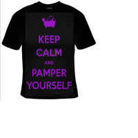 keep calm and pamper yourself  t shirt , cool funny statement tee shirt, t-shirts