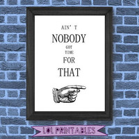 "Funny quote printable wall decor art room decoration ""Ain't nobody got time for that"""
