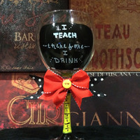 Teachers Appreciation Gift, I Teach Therefore I Drink Wine Glass with Chalkboard, Ruler, and Alphabet Design