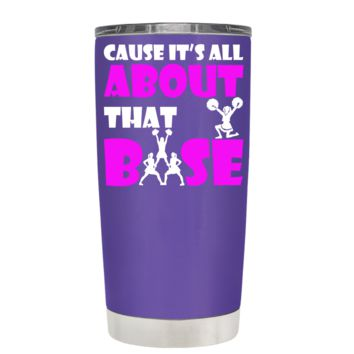 Cause its All About the Base on Purple 20 oz Tumbler Cup
