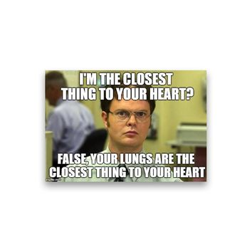 False: I'm the closest thing to your heart? Dwight Schrute Magnet