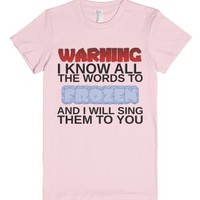Warning: I Know All The Words To Frozen Grph-Light Pink T-Shirt