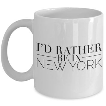 New York Souvenir Mug - I'd Rather Be In New York Ceramic Coffee Cup