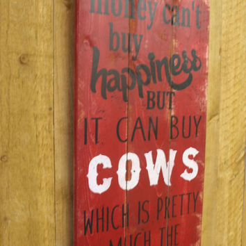 Money Can't Buy Happiness But It Can Buy Cows Wood Sign Pallet Sign Rustic Sign Primitive Wood Fathers Day Rancher Gift Wood Wall Decor