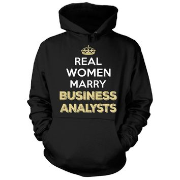 Real Women Marry Business Analysts. Cool Gift - Hoodie