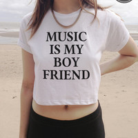 Music is my boy friend boyfriend funny crop top cropped white black and grey instagram tumblr crop rhianna fashion tshirt swag