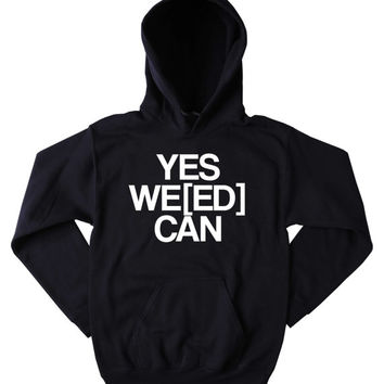 Social Weed Sweatshirt Yes We[ed] Can Slogan Funny Stoner Marijuana Blazing Hemp Bud Tumblr Hoodie