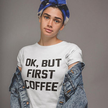 Funny T-Shirt T Shirt with Sayings Tumblr T Shirt for Teens Teenage Girl Clothes Gifts Graphic Tee Women T-Shirts, OK But First Coffee shirt